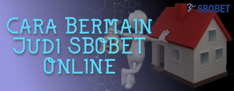 Cara Bermain Judi SBOBET Online